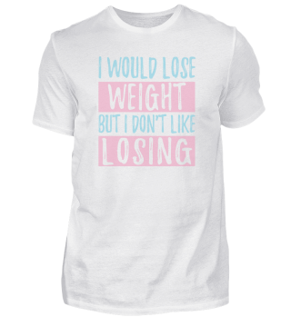I Would Lose Weight But I Don't Like Losing